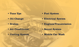 Tune Ups, Oil Change, Brakes, Air Conditioner, Cooling System, Fuel System, Electrical System, Engines, Transmissions, Sound System, Mobil Car Wash